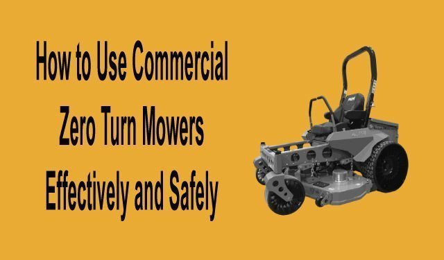 How to Use Commercial Zero Turn Mowers Effectively and Safely