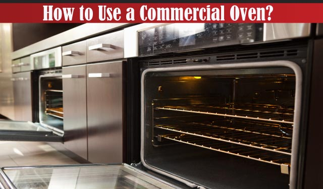 How to Use a Commercial Oven