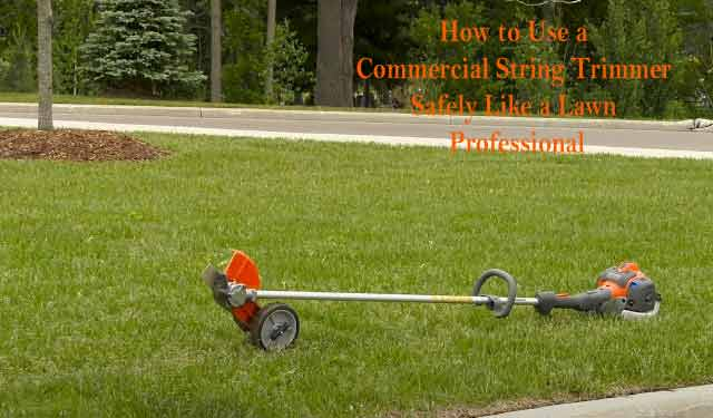 How to Use a Commercial String Trimmer Safely