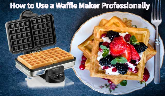 How-to-Use-a-Waffle-Maker-Professionally